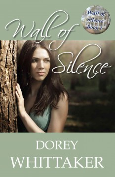 Wall of silence : Wall of Silence Series, Book 1. Dorey Whittaker.