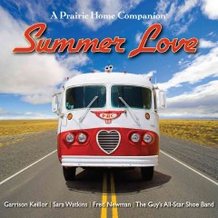 Summer love : a Prairie Home Companion / Garrison Keillor, Sara Watkins, Fred Newman, and the Guy's All-Star Shoe Band. - Garrison Keillor, Sara Watkins, Fred Newman, and the Guy's All-Star Shoe Band.