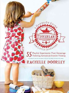 Tinkerlab : a hands-on guide for little inventors - Rachelle Doorley.