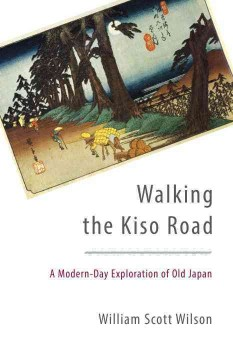 Walking the Kiso Road : A Modern-Day Exploration of Old Japan