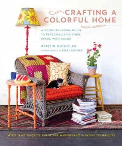 Crafting a colorful home : a room-by-room guide to personalizing your space with color / Kristin Nicholas ; photographs by Rikki Snyder. - Kristin Nicholas ; photographs by Rikki Snyder.