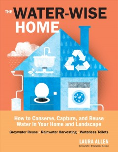 Water-wise Home : How to Conserve, Capture, and Reuse Water in Your Home and Landscape