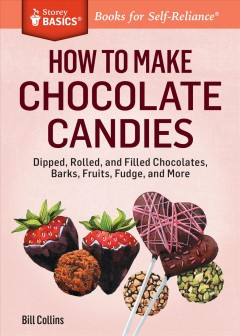 How to make chocolate candies : dipped, rolled, and filled chocolates, barks, fruits, fudge, and more / by Bill Collins. - by Bill Collins.
