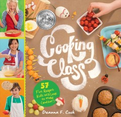 Cooking class : 57 fun recipes kids will love to make (and eat!) / Deanna F. Cook ; photographs by Julie Bidwell. - Deanna F. Cook ; photographs by Julie Bidwell.