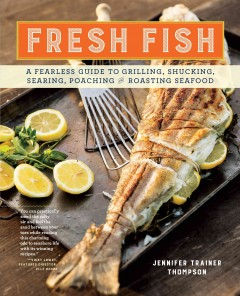 Fresh fish : a fearless guide to grilling, shucking, searing, poaching and roasting seafood / Jennifer Trainer Thompson ; photographs by Keller + Keller. - Jennifer Trainer Thompson ; photographs by Keller + Keller.