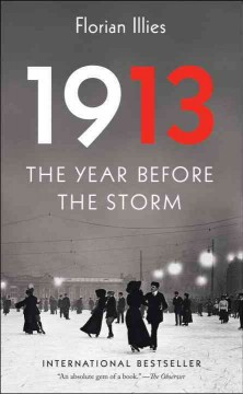 1913 : the year before the storm - Florian Illies ; translated from the German by Shaun Whiteside and Jamie Lee Searle.