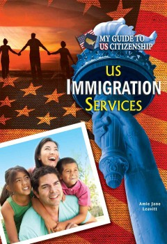 U.S. immigration services /  by Amie Jane Leavitt. - by Amie Jane Leavitt.