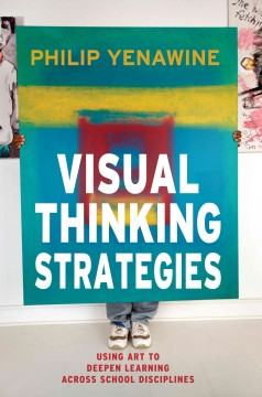 Visual thinking strategies : using art to deepen learning across school disciplines - Philip Yenawine.