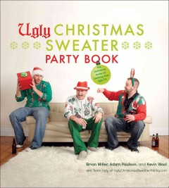 Ugly christmas sweater party book : The Definitive Guide to Getting Your Ugly On. Brian Miller.