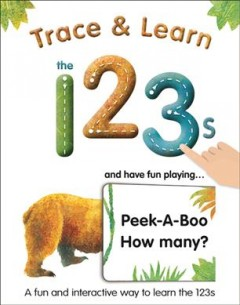 Trace & learn the 123s : and have fun playing ...peek-a-boo how many? : a fun and interactive way to learn the 123s - by Alex Lluch ; illustrated by David Defenbaugh.