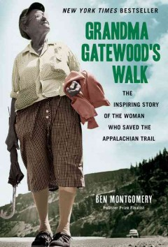 Grandma Gatewood's walk : the inspiring story of the woman who saved the Appalachian Trail - Ben Montgomery.