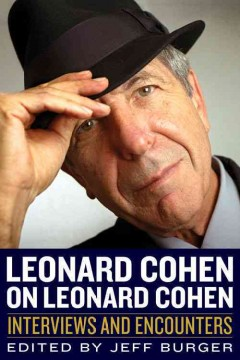 Leonard Cohen on Leonard Cohen : interviews and encounters - edited by Jeff Burger.