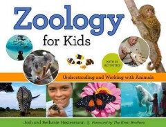 Zoology for kids : understanding and working with animals : with 21 activities / Josh and Bethanie Hestermann ; forward by the Kratt Brothers. - Josh and Bethanie Hestermann ; forward by the Kratt Brothers.