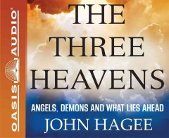 The three heavens : angels, demons, and what lies ahead / John Hagee. - John Hagee.