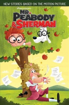 Mr. Peabody & Sherman - written by Sholly Fisch ; art by Jorge Monlongo ; [colors by Jorge Molongo, Jeremy Colwell] ; lettering by Tom B. Long ; series edits by Sarah Gaydos.