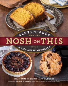Nosh on this : gluten-free baking from a Jewish-American kitchen / Lisa Stander-Horel and Tim Horel.