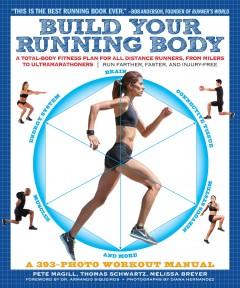 Build Your Running Body : A Total-body Fitness Plan for All Distance Runners, from Milers to Ultramarathoners - Run Farther, Faster, and Injury-free