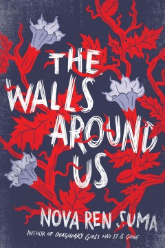 The walls around us : a novel / by Nova Ren Suma. - by Nova Ren Suma.