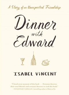 Dinner With Edward : A Story of an Unexpected Friendship