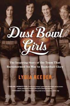 Dust Bowl Girls : A Team's Quest for Basketball Glory