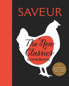 The new classics cookbook - by the editors of Saveur.