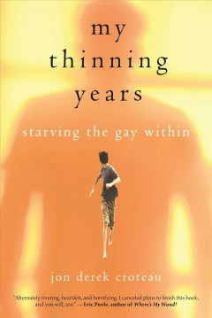 My thinning years : starving the gay within - Jon Derek Croteau.