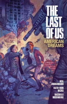 The last of us, Vol. 1, American dreams - written by Neil Druckmann and Faith Erin Hicks ; art by Faith Erin Hicks ; colors by Rachelle Rosenberg ; letters by Clem Robins ; cover and chapter break art by Julian Totino Tedesco.