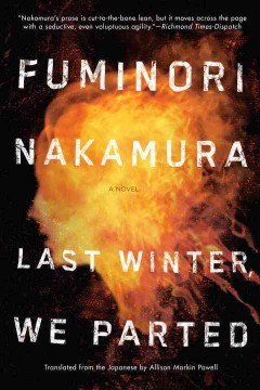 Last winter, we parted - Fuminori Nakamura ; translated from the Japanese by Allison Markin Powell.