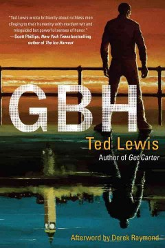 GBH /  Ted Lewis ; afterword by Derek Raymond. - Ted Lewis ; afterword by Derek Raymond.