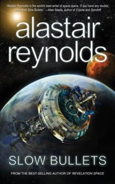 Slow bullets /  Alastair Reynolds. - Alastair Reynolds.