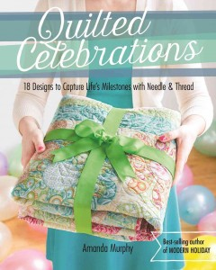 Quilted celebrations : 18 designs to capture life's milestones with needle & thread / Amanda Murphy.