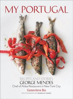 My Portugal : recipes and stories / Mendes, George - Mendes, George