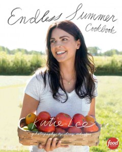 Endless summer cookbook /  Katie Lee ; photography by Lucy Schaeffer. - Katie Lee ; photography by Lucy Schaeffer.