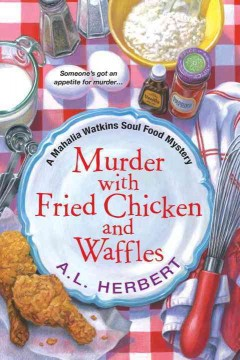 Murder with fried chicken and waffles /  A.L. Herbert.
