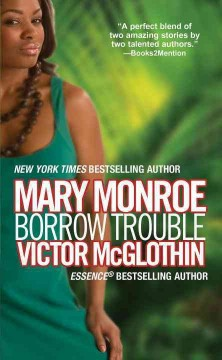 Borrow trouble /  Mary Monroe, Victor McGlothin. - Mary Monroe, Victor McGlothin.