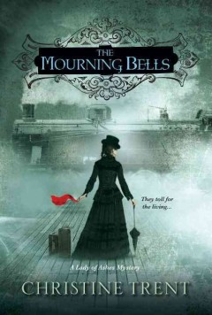 The mourning bells : a Lady of Ashes mystery / Christine Trent. - Christine Trent.