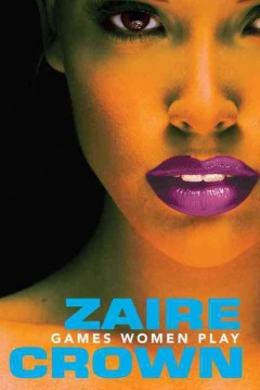 Games women play /  Zaire Crown. - Zaire Crown.