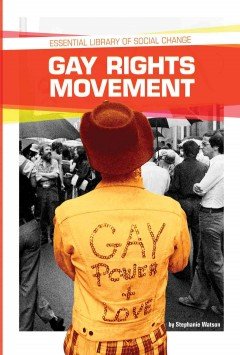Gay rights movement - by Stephanie Watson ; content consultant, Donald Haider-Markel, PhD, Department of Political Science, University of Kansas.