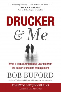 Drucker & me : what a Texas entrepreneur learned from the father of modern management - Bob Buford.