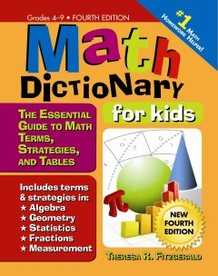 Math dictionary for kids : the essential terms, strategies, and tables : grades 4-9 - by Theresa R. Fitzgerald.
