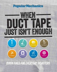 When duct tape just isn't enough : quick fixes for everyday disasters
