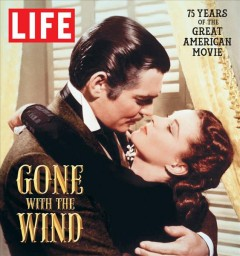 Gone with the wind : the great American movie 75 years later - writers, Steve Daly, Molly Haskell, Tina Jordan, Wesley Morris, Chris Nashawaty, Karen Valby.