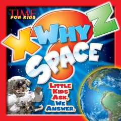 Time for kids X why Z space - by Mark Shulman and James Buckley Jr..