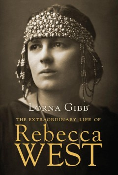 The extraordinary life of Rebecca West - Lorna Gibb.