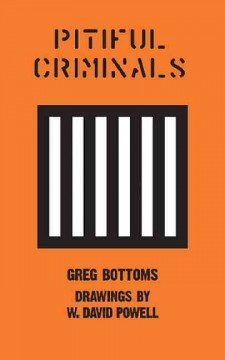 Pitiful criminals - Greg Bottoms ; art by W. David Powell.
