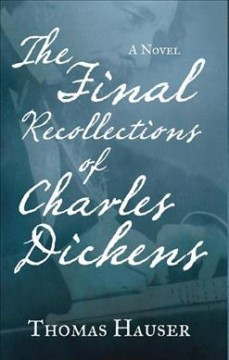 The final recollections of Charles Dickens : a novel - Thomas Hauser.