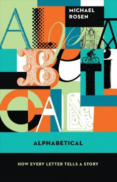 Alphabetical : How Every Letter Tells a Story