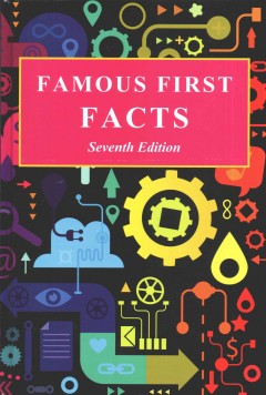 Famous First Facts : A Record of First Happenings, Discoveries, and Inventions in American History