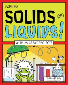 Explore solids and liquids! - Kathleen M. Reilly ; illustrated by Bryan Stone.