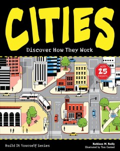 Cities : discover how they work - Kathleen M. Reilly ; illustrated by Tom Casteel.